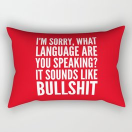 I'm Sorry, What Language Are You Speaking? It Sounds Like Bullshit (Red) Rectangular Pillow