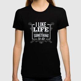 I like life its something to do T-shirt