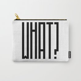 All I say is WHAT? Carry-All Pouch