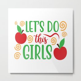 Let's Do These Girls Metal Print