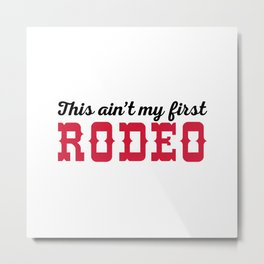 My First Rodeo Funny Quote Metal Print