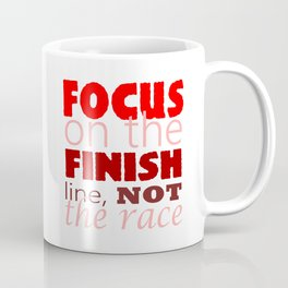Focus on the Finish line, not the Race Coffee Mug
