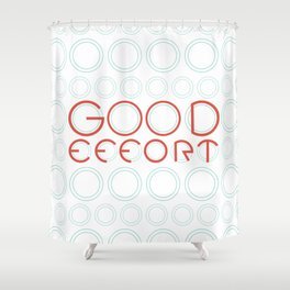 Good Effort Shower Curtain