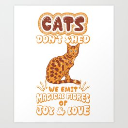 Cats Don't Shed Emit Magical Fibers of Joy & Love Art Print