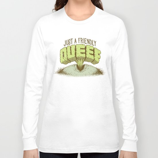 Just a Friendly Queef Long Sleeve T-shirt