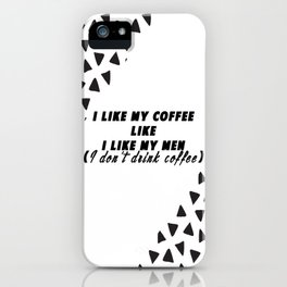 I like my coffee like I like my men iPhone Case
