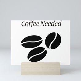 Coffee Needed Now Mini Art Print