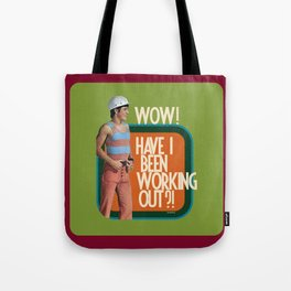 Have I Been Working Out?! Tote Bag