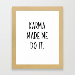 Karma Made Me Do It | Gift idea justice Framed Art Print