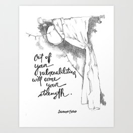Out of Your Vulnerabilities Art Print