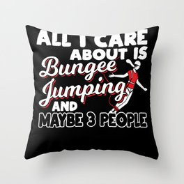 All I Care About Is Bungee Jumping Throw Pillow