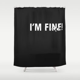 i'm fine. Shower Curtain