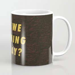 Are we running today Motivational Inspirational Sayings Quotes Coffee Mug