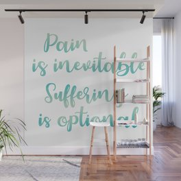Pain Is Inevitable Suffering Is Optional Wall Mural