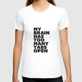 My Brain Has Too Many Tabs Open black-white typographic poster design modern home decor canvas wall T-shirt