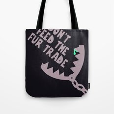 Don't Feed the Fur Trade Tote Bag