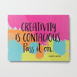 Creativity is Contagious Metal Print