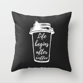 life begins after coffee Throw Pillow
