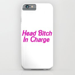 Head Bitch In Charge iPhone Case