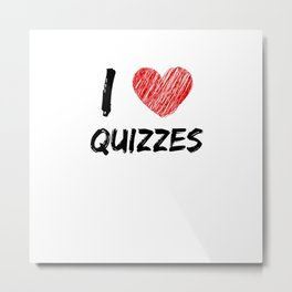 I Love Quizzes Metal Print