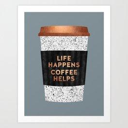 Life happens, coffee helps 2 Art Print