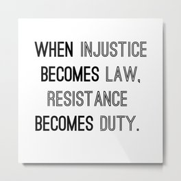 When injustice becomes law, resistance becomes duty. Metal Print