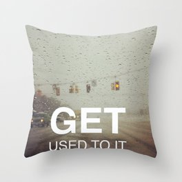 Get Used To It Throw Pillow