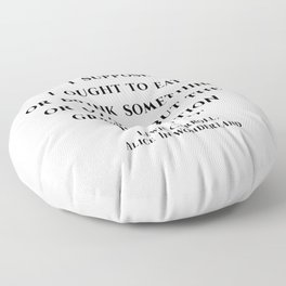 Alice in wonderland quote Floor Pillow