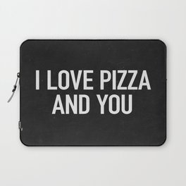 I love pizza and you Laptop Sleeve