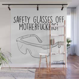 Safety Glasses Off Motherfuckers! Wall Mural