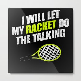 I Will Let My Racket Do The Talking Metal Print