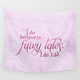 I do believe in Fairytales. I do. I do. Wall Tapestry