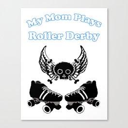 My Mom Plays Roller Derby (Boy) Canvas Print
