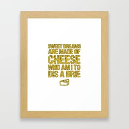 Sweet Dreams Are Made Of Cheese Who Am I To Dis A Brie Cheese Lover Framed Art Print