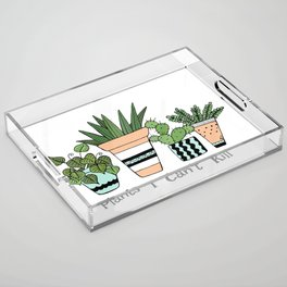 Plants I Can't Kill Funny Illustration Acrylic Tray