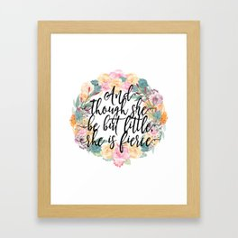 And though she be but little, she is fierce. Framed Art Print