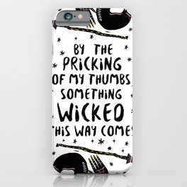 By the pricking of my thumbs, something wicked this way comes -Shakespeare, Macbeth iPhone Case