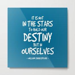 Destiny Quote - Shakespeare Metal Print