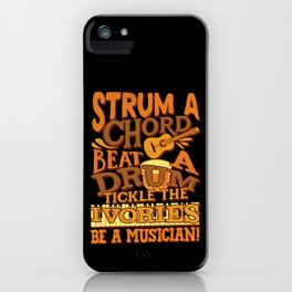 Strum A Chord Beat A Drum Tickle The Ivories Be A Musician  iPhone Case