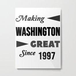 Making Washington Great Since 1997 Metal Print