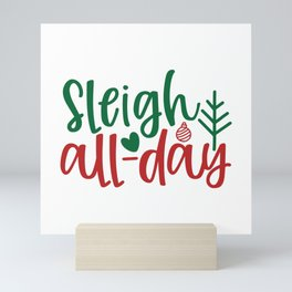 Sleigh All-Day - Funny Christmas humor - Cute typography - Lovely Xmas quotes illustration Mini Art Print