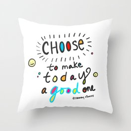 Choose To Make Today A Good One Throw Pillow