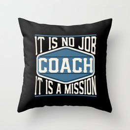 Coach  - It Is No Job, It Is A Mission Throw Pillow