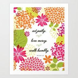 Act Justly. Love Mercy. Walk Humbly. -Micah 6:8 Art Print