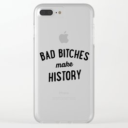 Bad Bitches Make History Clear iPhone Case