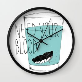 need your blood Wall Clock