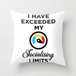 I have exceeded my socialising limits Throw Pillow