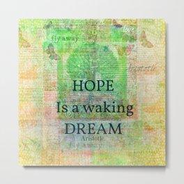 Aristotle HOPE DREAM quote Metal Print