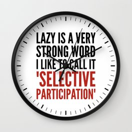 Lazy is a Very Strong Word I Like to Call it Selective Participation (Crimson) Wall Clock