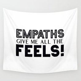 Empaths Give Me All The Feels! Wall Tapestry